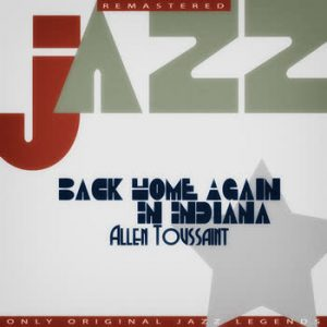 Allen Toussaint - Back Home Again In Indiana
