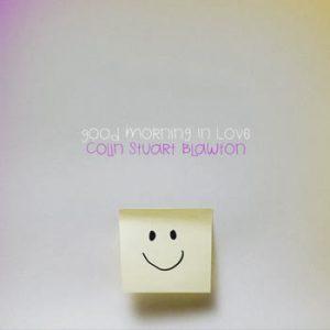 Colin Stuart Blawton - Good Morning In Love
