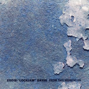 Eddie ''Lockjaw'' Davis - From This Moment On