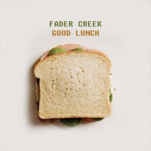 Fader Creek - Good Lunch