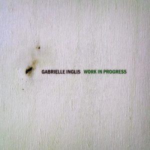 Gabrielle Inglis - Work In Progress