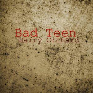 Hairy Orchard - Bad Teen