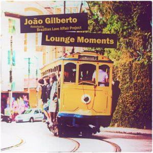 João Gilberto - João Gilberto Lounge Moments