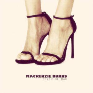 Mackenzie Burns - Never Be Bad