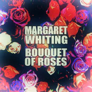 Margaret Whiting - Bouquet Of Roses