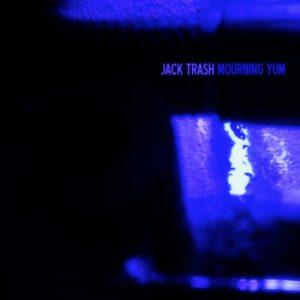 Mourning Yum - Jack Trash