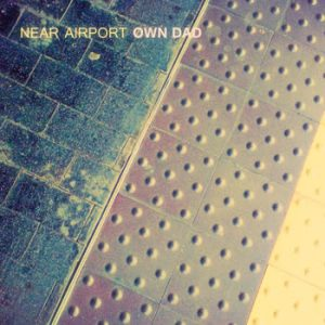 Own Dad - Near Airport