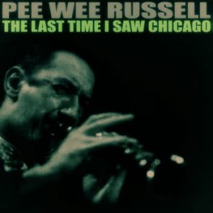 Pee Wee Russell - The Last Time I Saw Chicago