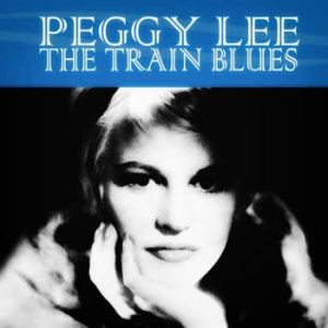 Peggy Lee - The Train Blues