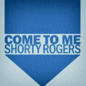 Shorty Rogers - Come to Me