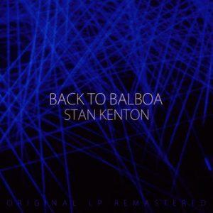 Stan Kenton - Back to Balboa (Remastered)