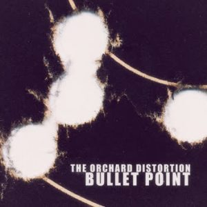 The Orchard Distortion - Bullet Point