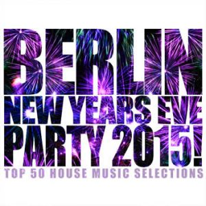 Various Artists - Berlin New Years Eve Party 2015!