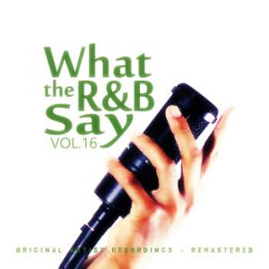 Various Artists - What the R&B Say Vol.16